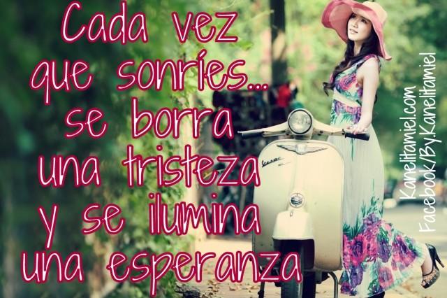Cada vez que sonríes se borra una tristeza y se ilumina una esperanza...